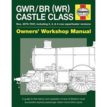 Haynes Group GWR/BR (WR) Castle Class Locos nos 4073-7037 Owners  Manual