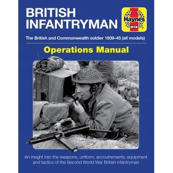 Haynes Group British Infantryman: The British and Commonwealth Soldier 1939-45 (Operations Manual)