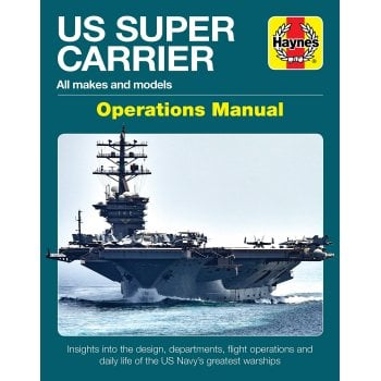 Haynes Group US Super Carrier: All Makes and Models - Insights Into the Design, Departments, Flight Operations and Daily Life of the Us Navy's Greatest Warships (Operations Manual)