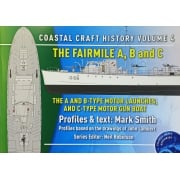 PBOATS-4  The Fairmile A, B and C: The A and B-Type Motor Launches, and C-Type Gun Boat (Coastal Craft Histories) Volume 4 Paperback – 31 Mar 2017